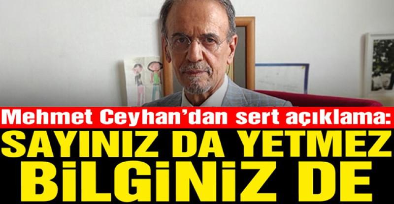 Prof. Dr. Mehmet Ceyhan'dan sert açıklama: Sayınız da yetmez bilginiz de
