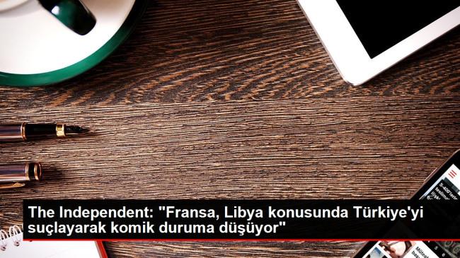 The Independent: 'Fransa, Libya konusunda Türkiye'yi suçlayarak komik duruma düşüyor'