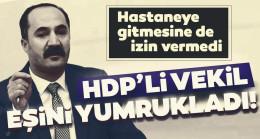 Son dakika: HDP Milletvekili Mensur Işık, öğretmen eşi Ebru Işık'ı yumrukladı! Hastaneye gitmesine de izin vermedi…