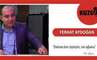 ''BATMAN BEN SÖYLEYİM SEN AĞLAMA''