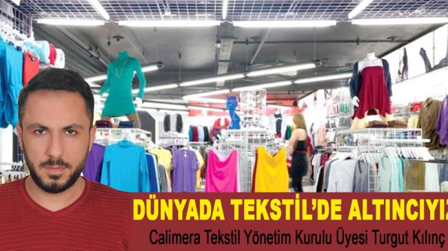 Turgut Kılınç ; Ekonomiye en azla katkıyı sağlayan tekstildir