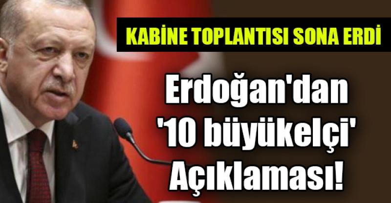Erdoğan'dan '10 büyükelçi' Açıklaması!
