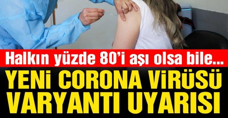 Korkutan uyarı: Yeni varyant gelirse corona virüsü aşısı bile koruyamaz